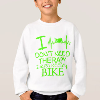 I Don't Need Therapy I Just Need My Bike Sweatshirt
