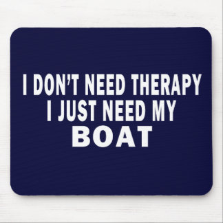 I don't need therapy. I just need my boat - funny Mouse Mat
