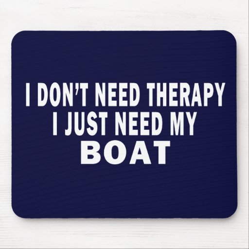 I don't need therapy. I just need my boat - funny Mouse Pad