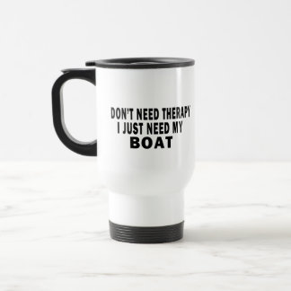 I don't need therapy. I just need my boat - funny Stainless Steel Travel Mug