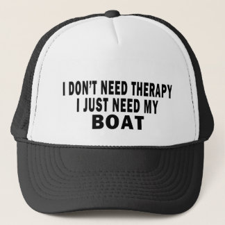 I don't need therapy. I just need my boat - funny Trucker Hat