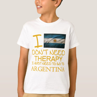 I Don't Need Therapy I Just Need To Go Argentina T-Shirt