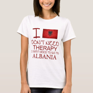 I Don't Need Therapy I Just Need To Go To Albania T-Shirt