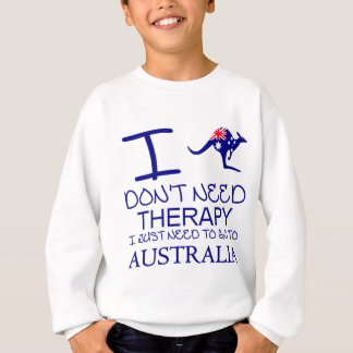 I Dont Need Therapy I Just Need To Go To Australia Sweatshirt