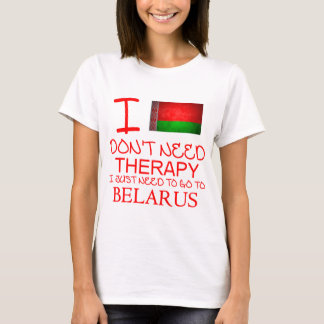 I Don't Need Therapy I Just Need To Go To Belarus T-Shirt