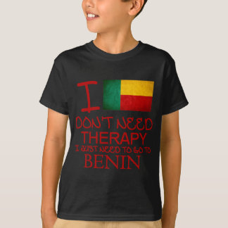 I Don't Need Therapy I Just Need To Go To Benin T-Shirt