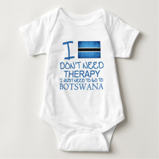 I Don't Need Therapy I Just Need To Go To Botswana Baby Bodysuit