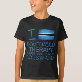 I Don't Need Therapy I Just Need To Go To Botswana T-Shirt
