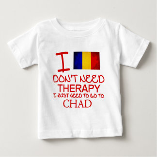 I Don't Need Therapy I Just Need To Go To Chad Baby T-Shirt