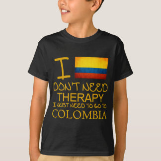 I Don't Need Therapy I Just Need To Go To Colombia T-Shirt