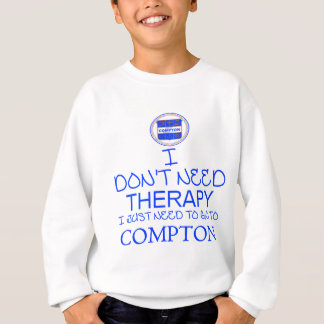 I Don't Need Therapy I Just Need To Go To Compton Sweatshirt