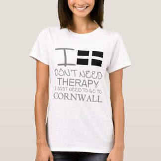 I Don't Need Therapy I Just Need To Go To Cornwall T-Shirt
