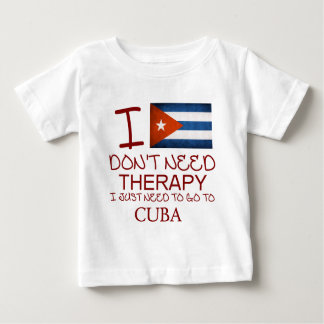 I Don't Need Therapy I Just Need To Go To Cuba Baby T-Shirt
