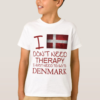 I Don't Need Therapy I Just Need To Go To Denmark T-Shirt