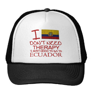 I Don't Need Therapy I Just Need To Go To Ecuador Cap