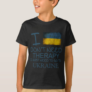 I Don't Need Therapy I Just Need To Go To Ukraine T-Shirt