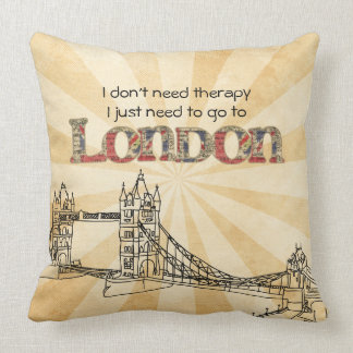 I Don't Need Therapy I Need London throw pillow