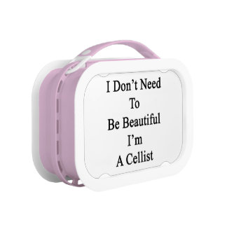 I Don't Need To Be Beautiful I'm A Cellist Lunch Box