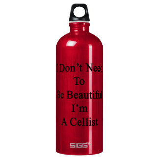I Don't Need To Be Beautiful I'm A Cellist SIGG Traveller 1.0L Water Bottle
