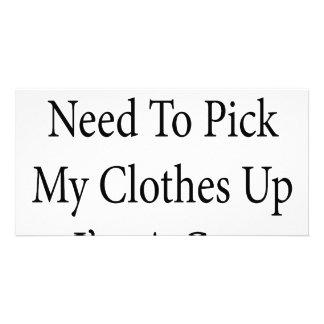 I Don't Need To Pick My Clothes Up I'm A Guy Photo Greeting Card