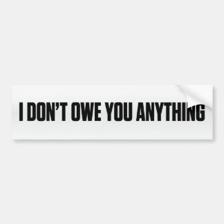 I Don't Owe You Anything Bumper Sticker