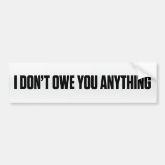 I Don't Owe You Anything Bumper Sticker Car Bumper Sticker