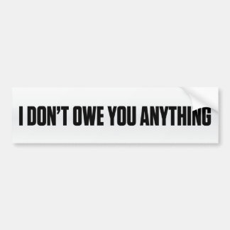 I Don't Owe You Bumper Sticker