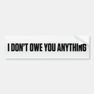 I Don't Owe You Bumper Sticker Car Bumper Sticker