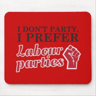 I don't party. I prefer labour parties. Mouse Mat