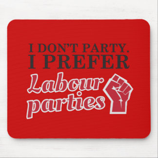 I don't party. I prefer labour parties. Mouse Pad