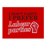 I don't party. I prefer labour parties. Postcard