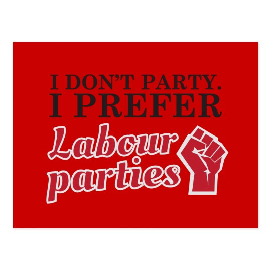 I don't party. I prefer labour parties. Postcard