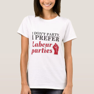 I don't party. I prefer labour parties. T-Shirt