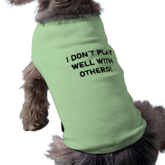 I don't play well with others! dog shirt