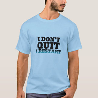 I Don't Quit I Restart Funny Shirt for Gamers