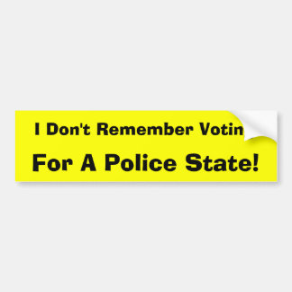I Don't Remember Voting For A Police State! Bumper Sticker