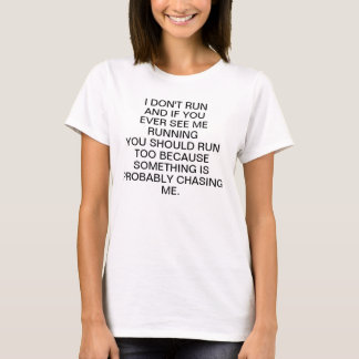 I don't run, and if you ever see me running you sh T-Shirt