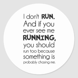I Don't Run.  Something Is Probably Chasing Me. Classic Round Sticker