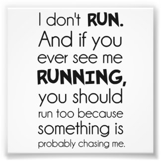 I Don't Run.  Something Is Probably Chasing Me. Photograph