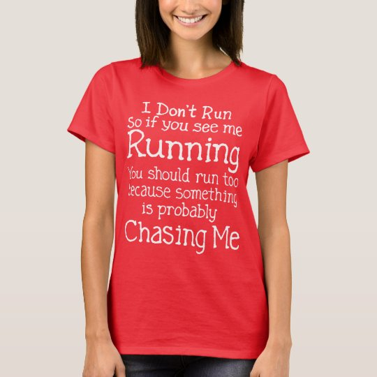 I Don't Run T Shirt
