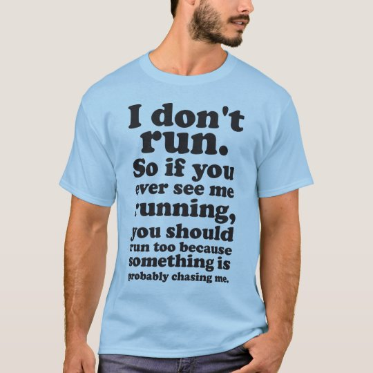 I Don't Run Unless Being Chased T-Shirt