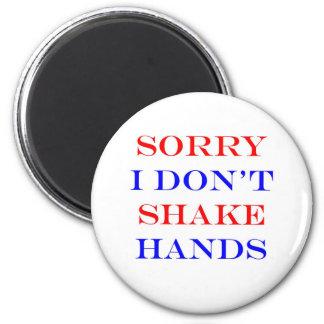 I Don't Shake Hands Magnet
