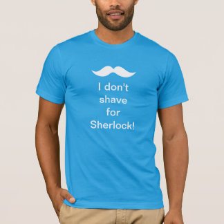 I don't shave for Sherlock! T-Shirt
