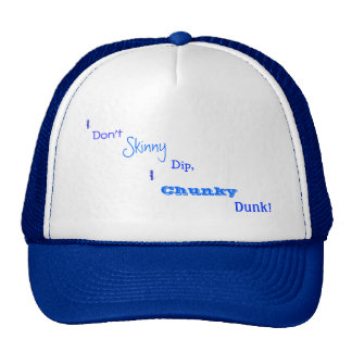 I don't Skinny Dip, I Chunky Dunk! cap