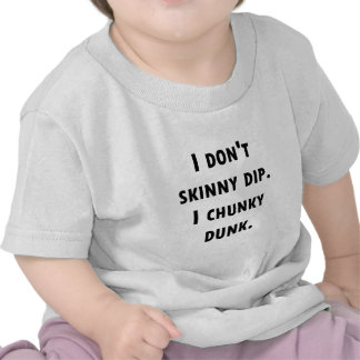 I Don't Skinny Dip. I Chunky Dunk. Tee Shirt
