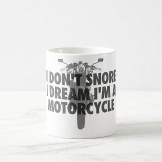 I don't snore I dream I'm a Motorcycle Coffee Mug