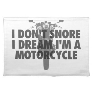 I don't snore I dream I'm a Motorcycle Place Mats