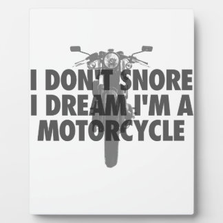 I don't snore I dream I'm a Motorcycle Plaque
