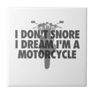 I don't snore I dream I'm a Motorcycle Tile