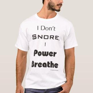 I Don't Snore, I Power Breathe T-Shirt